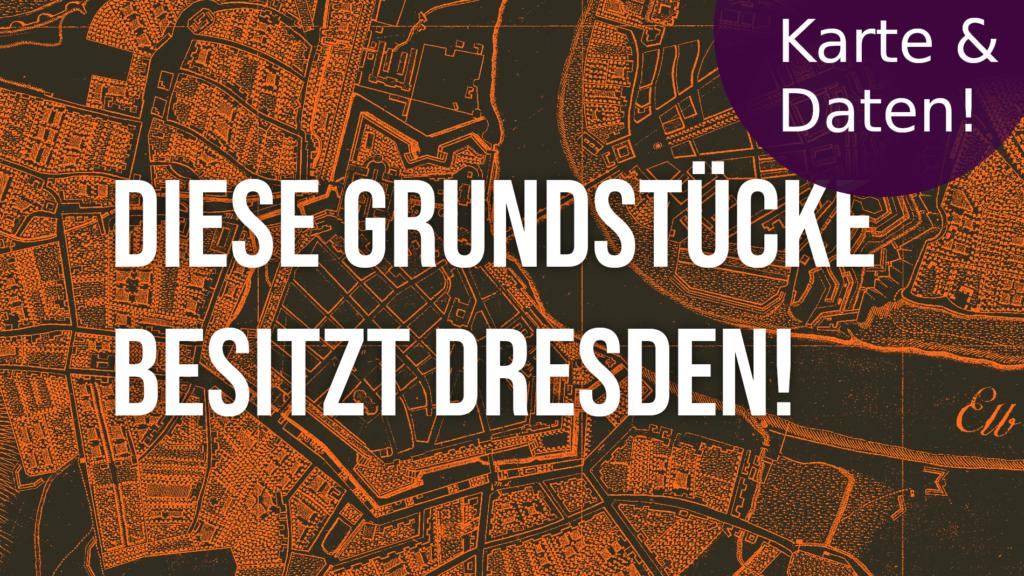 Diese Grundstücke besitzt Dresden, mit Karte und Daten!